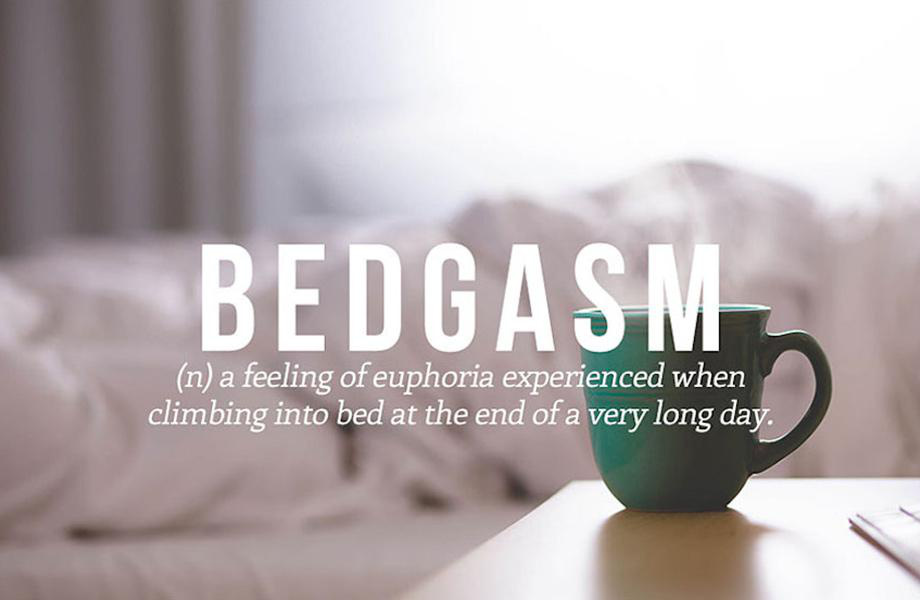 Bedgasm is the great feeling you get when you first climb into bed
