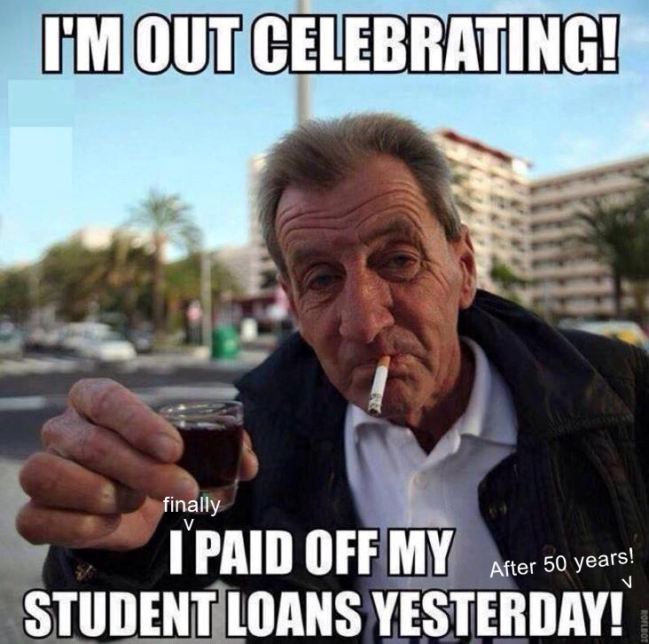 I finally paid of my student loans, and I'm only 68
