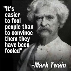 Mark Twain Quote - It's easier to Fool People